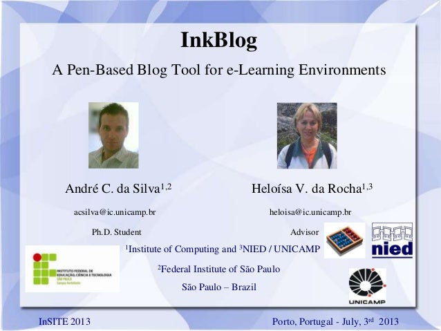 InkBlog A Pen-Based Blog Tool for e-Learning Environments André C. da Silva1,2 Heloísa V. da Rocha1,3 acsilva@ic.unicamp.b...