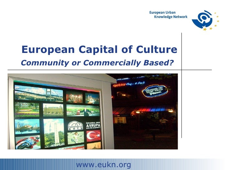 European Capital of Culture Community or Commercially Based?   www.eukn.org