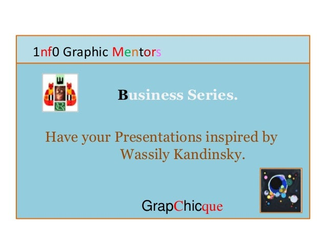 1nf0 Graphic Mentors Business Series. Have your Presentations inspired by Wassily Kandinsky. GrapChicque