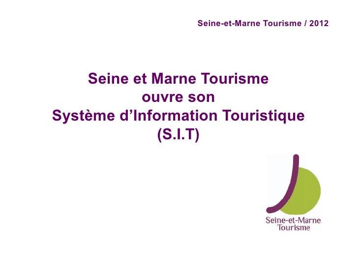 Seine-et-Marne Tourisme / 2012    Seine et Marne Tourisme           ouvre sonSystème d'Information Touristique            ...