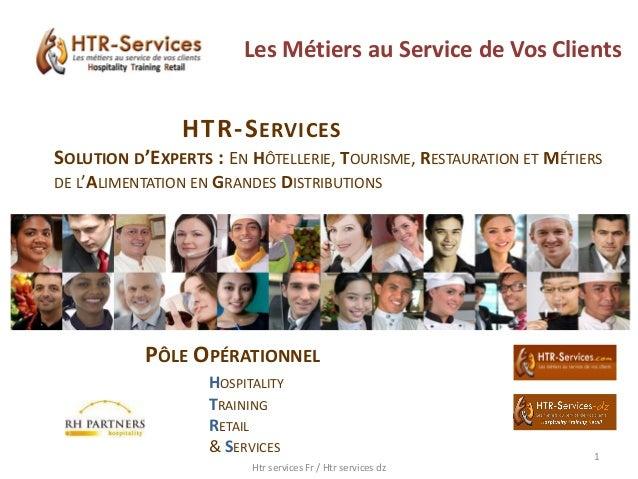Les Métiers au Service de Vos ClientsPÔLE OPÉRATIONNELHOSPITALITYTRAININGRETAIL& SERVICESHTR-SERVICESSOLUTION D'EXPERTS : ...