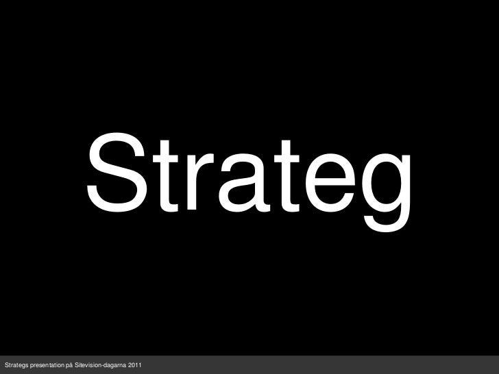 Strateg<br />Strategs presentation på Sitevision-dagarna 2011<br />