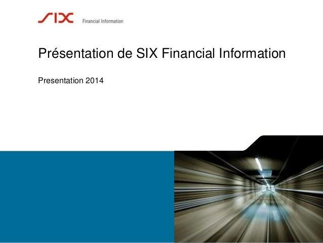 Présentation de SIX Financial Information  Presentation 2014