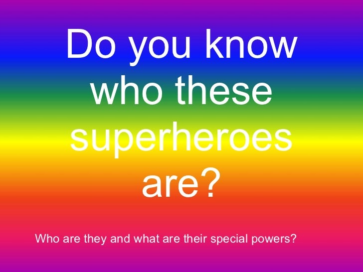 Do you know      who these     superheroes         are?Who are they and what are their special powers?