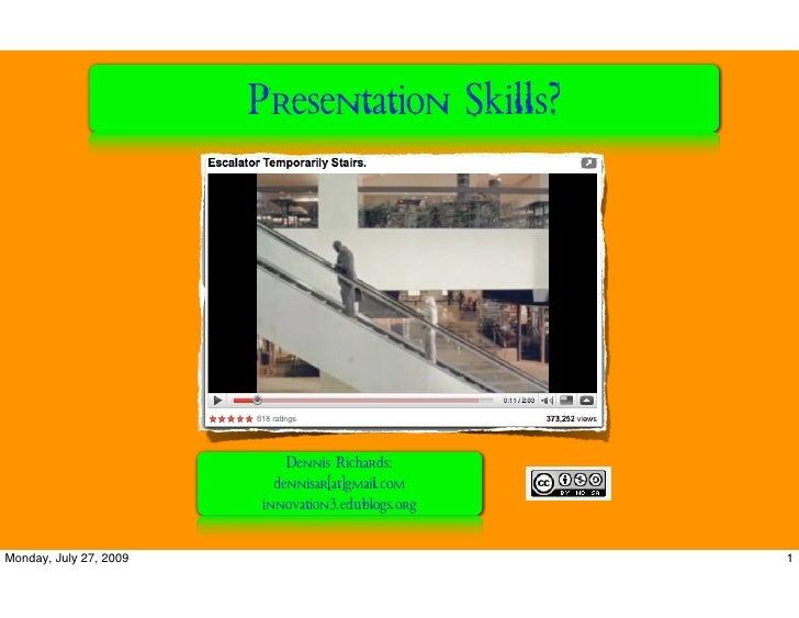 Presentation Skills?                                 Dennis Richards:                           dennisar[at]gmail.com     ...