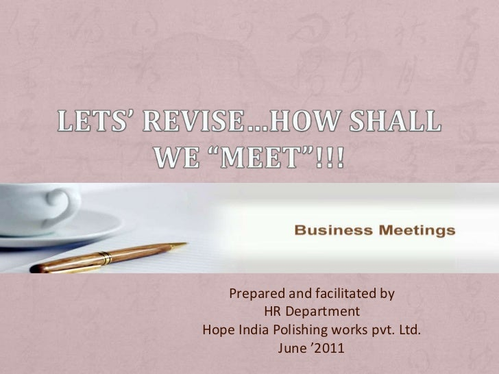 """Lets' revise…how shall we """"Meet""""!!! <br />Prepared and facilitated by <br />HR Department <br />Hope India Polishing works..."""