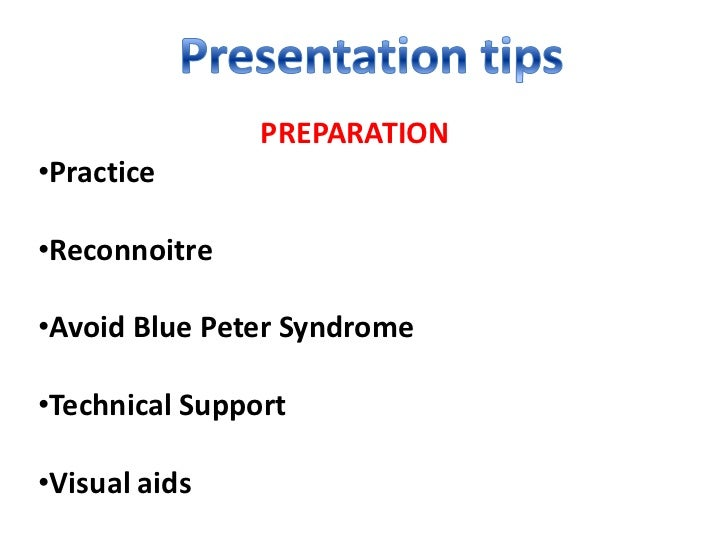 PREPARATION•Practice•Reconnoitre•Avoid Blue Peter Syndrome•Technical Support•Visual aids
