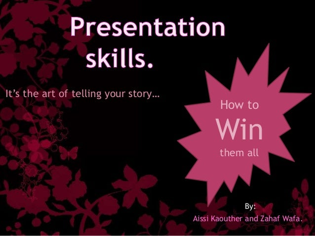 How toWinthem allIt's the art of telling your story…Aissi Kaouther and Zahaf Wafa.By: