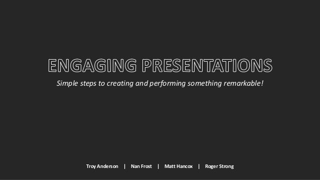 Simple steps to creating and performing something remarkable! Troy Anderson   Nan Frost   Matt Hancox   Roger Strong