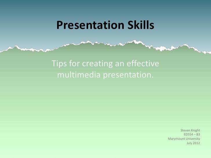 Presentation SkillsTips for creating an effective multimedia presentation.                                       Steven Kn...