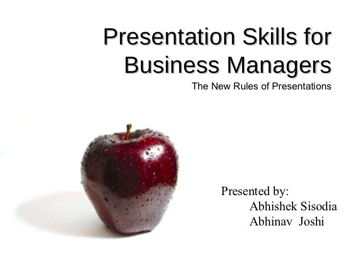 Presentation Skills for Business Managers The New Rules of Presentations Presented by:  Abhishek Sisodia Abhinav  Joshi