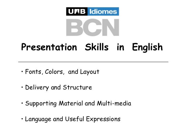 Presentation Skills in English • Fonts, Colors, and Layout • Delivery and Structure • Supporting Material and Multi-media ...