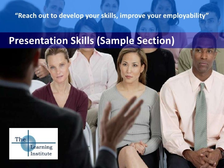 """""""Reach out to develop your skills, improve your employability""""<br />Presentation Skills (Sample Section)<br />"""