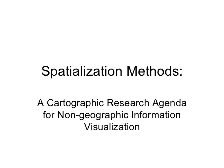 Spatialization Methods: A Cartographic Research Agenda for Non-geographic Information Visualization