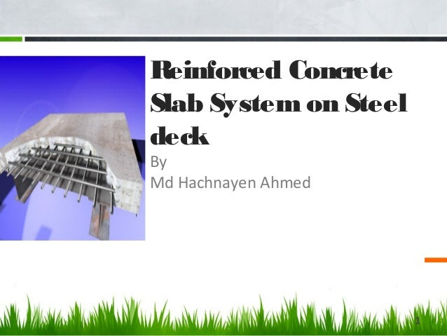 ? Reinforced Concrete Slab System on Steel deck By Md Hachnayen Ahmed 1