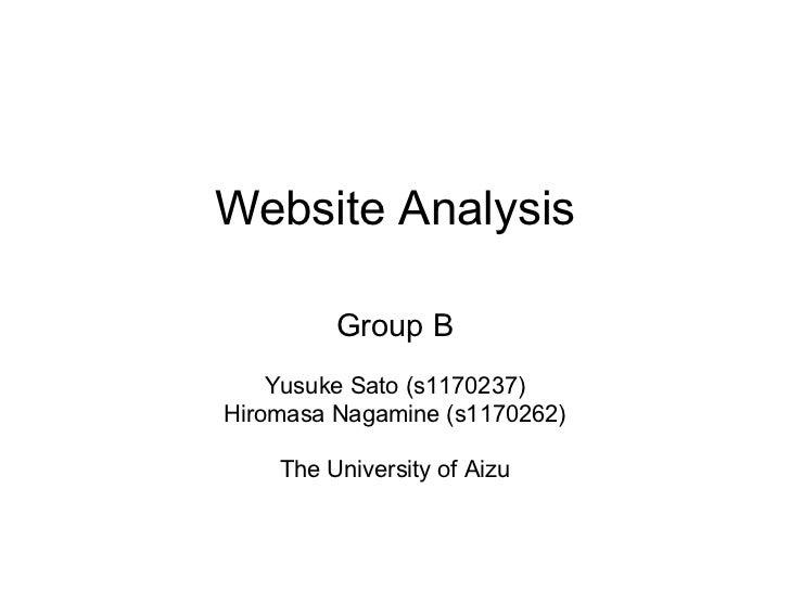 Website Analysis         Group B    Yusuke Sato (s1170237)Hiromasa Nagamine (s1170262)    The University of Aizu