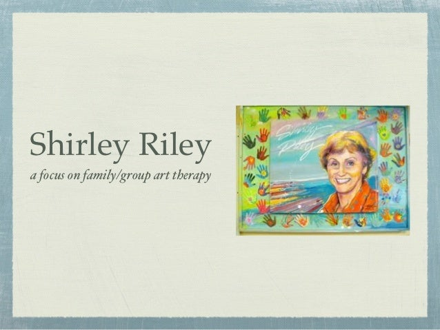 Shirley Rileya focus on family/group art therapy