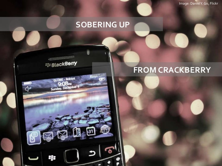 Image: Daniel Y. Go, Flickr<br />SOBERING UP<br />FROM CRACKBERRY<br />
