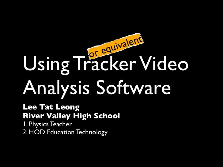 v ale nt                        eq ui                     orUsing Tracker VideoAnalysis SoftwareLee Tat LeongRiver Valley ...