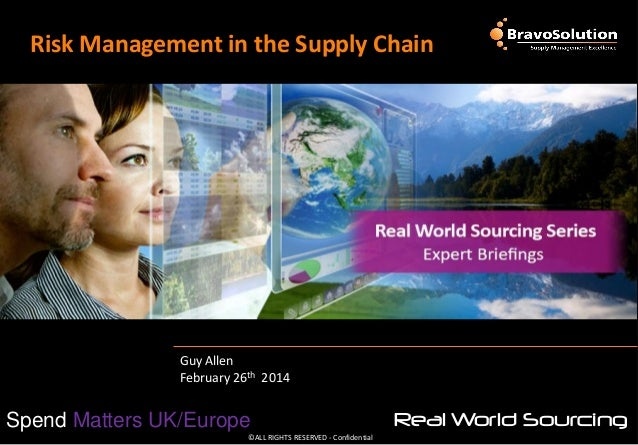 ©ALL RIGHTS RESERVED - Confidential Spend Matters UK/Europe Real World Sourcing Risk Management in the Supply Chain Guy Al...