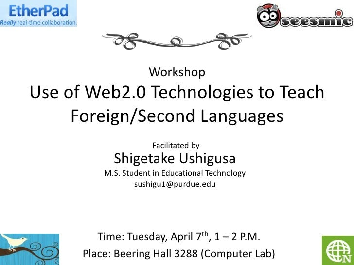 Workshop Use of Web2.0 Technologies to Teach      Foreign/Second Languages                       Facilitated by           ...
