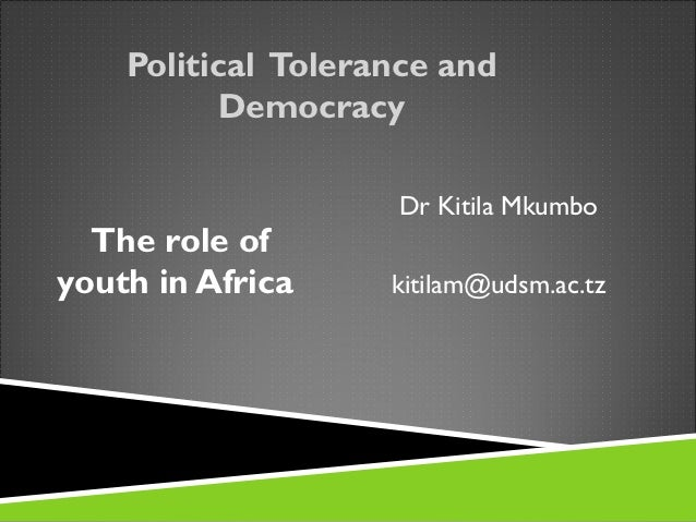 Political Tolerance and          Democracy                    Dr Kitila Mkumbo  The role ofyouth in Africa     kitilam@uds...