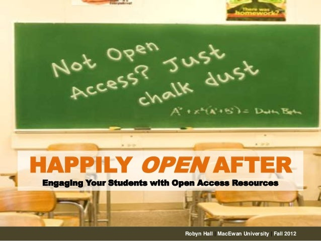 HAPPILY OPEN AFTER Engaging Your Students with Open Access Resources  Robyn Hall | MacEwan University | Fall 2012