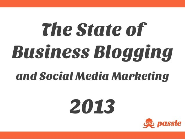 The State of Business Blogging and Social Media Marketing 2013
