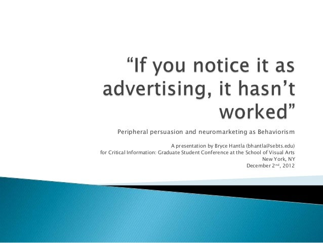 """If you notice it as advertising, it hasn't worked:"" Peripheral persuasion and neuromarketing as Behaviorism"