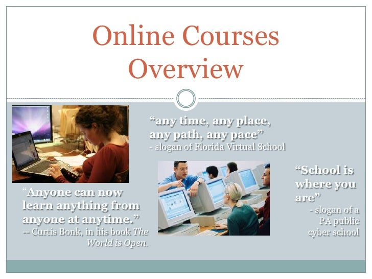 """Online CoursesOverview<br />""""any time, any place, any path, any pace""""  <br />- slogan of Florida Virtual School<br />""""Scho..."""