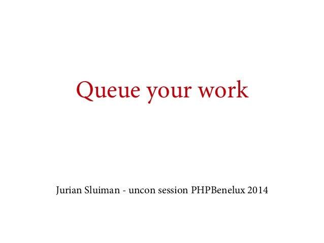 Queue your work  Jurian Sluiman - uncon session PHPBenelux 2014
