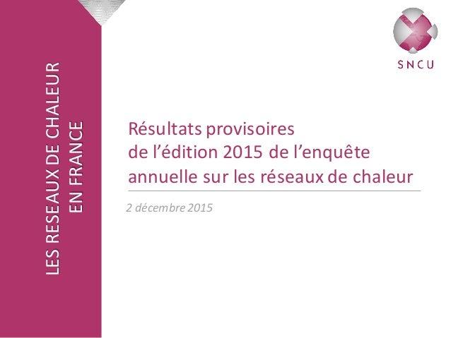 LESRESEAUXDECHALEUR ENFRANCE Résultatsprovisoires del'édition2015del'enquête annuellesurlesréseauxdechaleur...