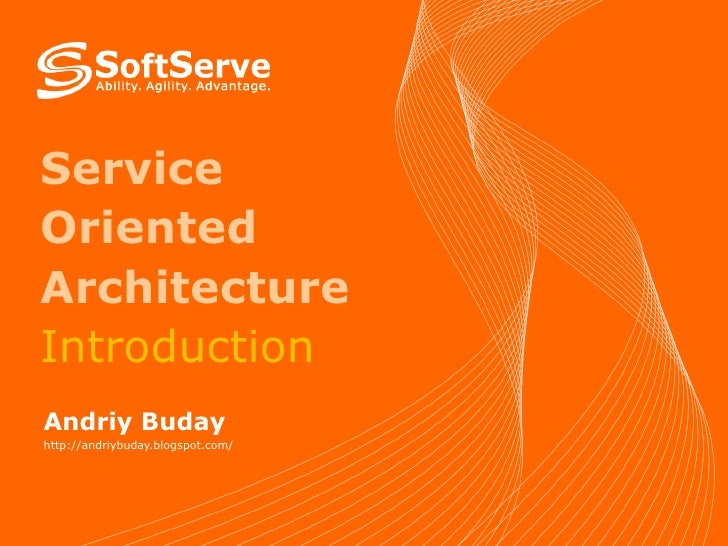 Service Oriented Architecture  Introduction Andriy Buday http://andriybuday.blogspot.com/