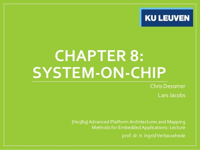 CHAPTER 8: SYSTEM-ON-CHIP Chris Desomer Lars Jacobs |H05B9| Advanced Platform Architectures and Mapping Methods for Embedd...