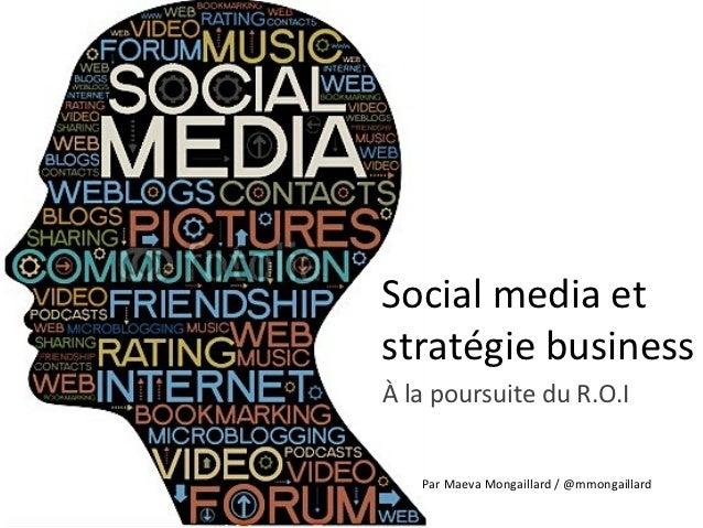 Social media etstratégie businessÀ la poursuite du R.O.I   Par Maeva Mongaillard / @mmongaillard