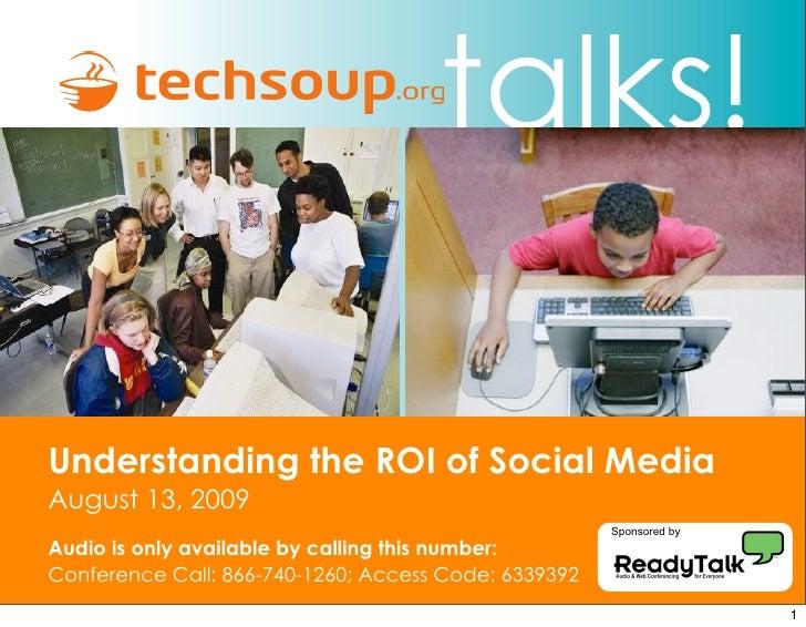 talks!  Understanding the ROI of Social Media August 13, 2009                                                       Sponso...