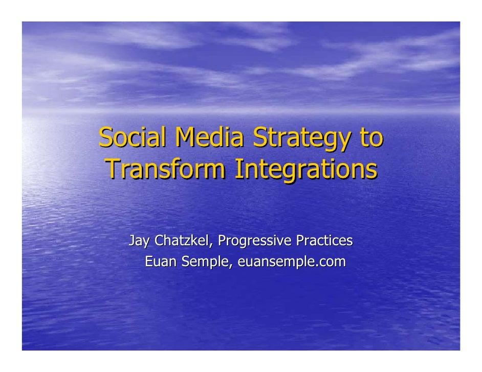 Social Media Strategy to Transform Integrations    Jay Chatzkel, Progressive Practices     Euan Semple, euansemple.com