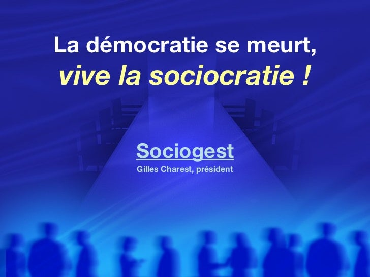 La démocratie se meurt,  vive la sociocratie ! Sociogest Gilles Charest, président