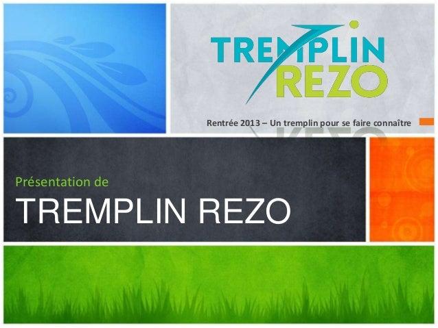 Rentrée 2013 – Un tremplin pour se faire connaître Présentation de TREMPLIN REZO