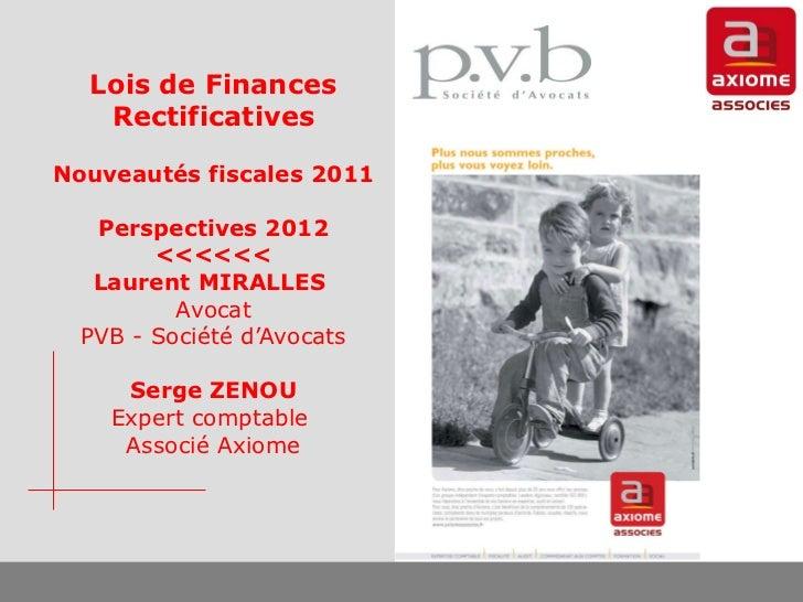 Lois de Finances Rectificatives Nouveautés fiscales 2011   Perspectives 2012 <<<<<< Laurent MIRALLES  Avocat PVB - Société...