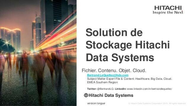 Fichier. Contenu. Objet. Cloud. Solution de Stockage Hitachi Data Systems Bertrand.LeQuellec@hds.com Subject Matter Expert...