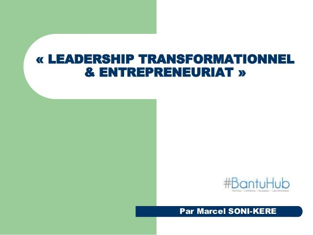 Par Marcel SONI-KERE « LEADERSHIP TRANSFORMATIONNEL & ENTREPRENEURIAT »