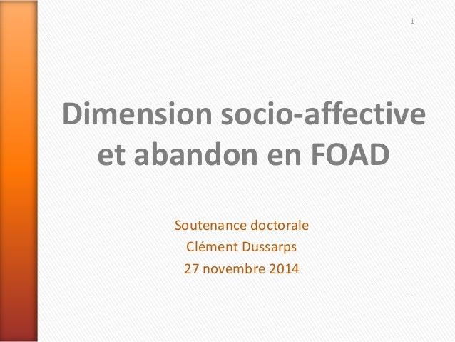 Dimension socio-affective et abandon en FOAD Soutenance doctorale Clément Dussarps 27 novembre 2014 1