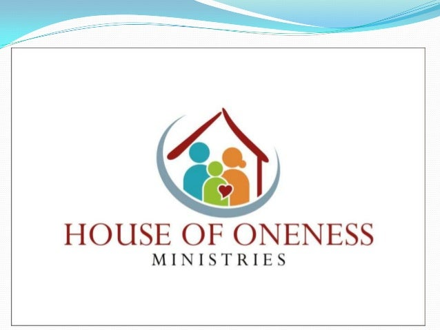 MINISTRIES OF HOUSE OF ONENESS: HAS A TWO FOLD MINISTRY            MERCY & TEACHING VISION STATEMENT : Rebuilding lives, ...