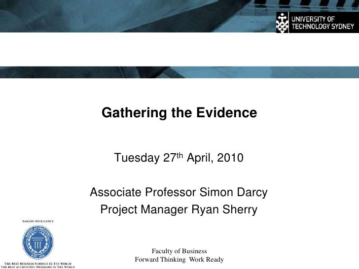 Faculty of Business<br />Forward Thinking  Work Ready<br />Gathering the Evidence<br />Tuesday 27th April, 2010 <br />Asso...
