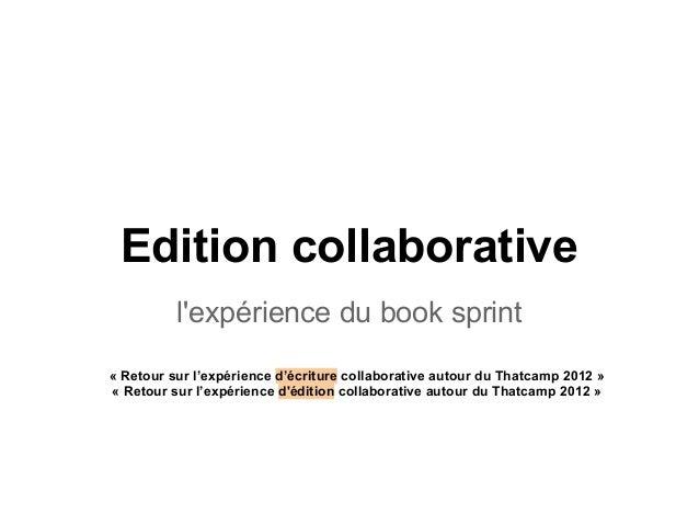 Edition collaborativelexpérience du book sprint« Retour sur l'expérience d'écriture collaborative autour du Thatcamp 2012 ...