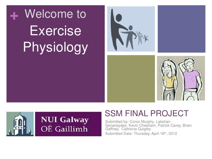 +   Welcome to     Exercise    Physiology                 SSM FINAL PROJECT                 Submitted by: Conor Murphy, La...