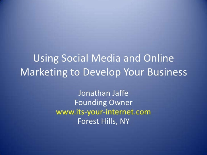 Using Social Media and Online Marketing to Develop Your Business<br />Jonathan JaffeFounding Ownerwww.its-your-internet.co...