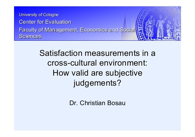 Satisfaction measurements in a cross-cultural environment: How valid are subjective judgements? Presentation Statistische Woche 2011