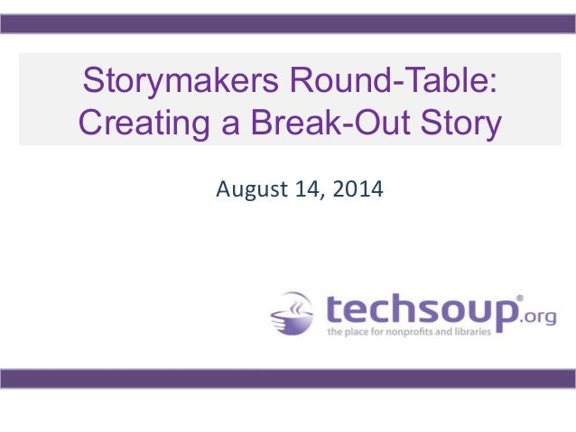 Storymakers Round-Table: Creating a Break-Out Story August 14, 2014